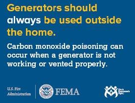 If you use a generator, it needs to be outdoors with proper ventilation.